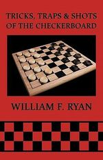 Tricks, Traps & Shots of the Checkerboard - William F Ryan