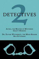 2 Detectives : Astro, the Master of Mysteries / Dr. Xavier Wycherley, the Mind-Reader - Gelett Burgess