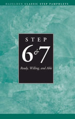 Steps 6 and 7 AA Ready Willing and Able : Hazelden Classic Step Pamphlets - Anonymous
