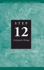Step 12 AA Carrying the Message : Hazelden Classic Step Pamphlets - Anonymous