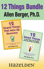 12 Stupid Things That Mess Up Recovery & 12 Smart Things to Do When the Booze and Drugs Are Gone : Avoiding Relapse and Choosing Emotional Sobriety thr - Allen Berger