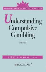 Understanding Compulsive Gambling : Recovery from Compulsive Gambling - Ph.D., Harry L. Lesieur