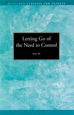Letting go of the Need to Control : Hazelden Classics for Clients - Ann M.