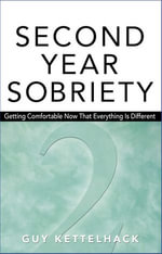 Second-Year Sobriety : Getting Comfortable Now That Everything Has Changed - Guy Kettelhack