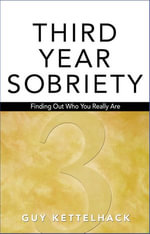 Third Year Sobriety : Finding Out Who You Really Are - Guy Kettelhack