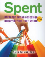 Spent : Break the Buying Obsession and Discover Your True Worth - Sally Palaian