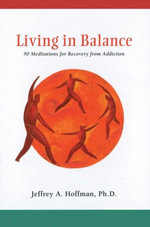 Living in Balance Meditations Book : 90 Meditations for Recovery from Addiction - Jeffrey A Hoffman
