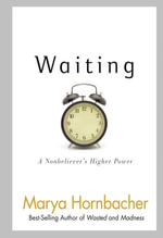 Waiting : A Nonbeliever's Higher Power - Marya Hornbacher