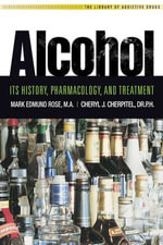 Alcohol : It's History, Pharmacology and Treatment - Mark E Rose