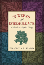 52 Weeks of Esteemable Acts : A Guide to Right Living - Francine Ward