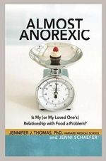 Almost Anorexic : Is My (Or My Loved One's) Relationship with Food a Problem? - Jennifer J. Thomas