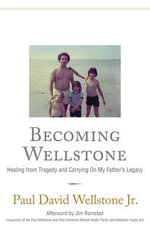 Becoming Wellstone : Healing from Tragedy and Carrying on My Father's Legacy - Paul David Wellstone