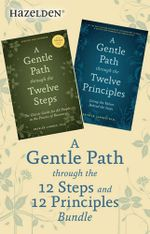 A Gentle Path Through the 12 Steps and 12 Principles Bundle : A Collection of Two Patrick Carnes Best Sellers - Patrick Carnes