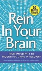 Rein in Your Brain : From Impulsivity to Thoughtful Living in Recovery - Cynthia Moreno Tuohy