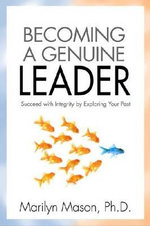 Becoming a Genuine Leader : Succeed with Integrity by Exploring Your Past - Marilyn Mason