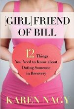 Girlfriend of Bill : 12 Things You Need to Know About Dating Someone in Recovery - Karen Nagy