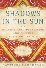 Shadows in the Sun : Healing from Depression and Finding the Light Within - Gayathri Ramprasad