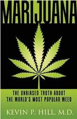 Marijuana : The Unbiased Truth About the World's Most Popular Weed - Kevin Hill