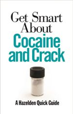 Get Smart About Cocaine and Crack - Publishing Hazelden