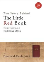 The Story Behind The Little Red Book : The Evolution of a Twelve Step Classic - Damian McElrath