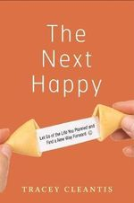 The Next Happy : Let Go of the Life You Planned and Find a New Way Forward - Tracey Cleantis