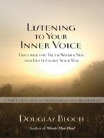 Listening to Your Inner Voice : Discover The Truth Within You And Let It Guide Your Way - A New Collection Of Affirmations And Meditations - Douglas Bloch