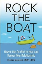 Rock the Boat : How to Use Conflict to Heal and Deepen Your Relationship - Resmaa Menakem Msw Licsw