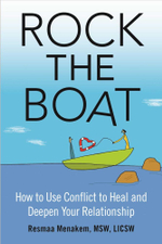 Rock the Boat : How to Use Conflict to Heal and Deepen Your Relationship - MSW, LICSW, Resmaa Menakem