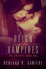 Reign of the Vampires - Rebekah R. Ganiere