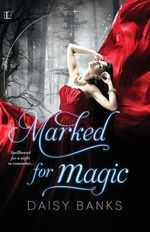 Marked for Magic - Daisy Banks