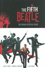 The Fifth Beatle : The Brian Epstein Story - Kyle Baker
