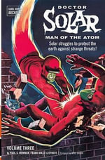 Doctor Solar, Man of the Atom Archives Volume 3 - S Paul Newman