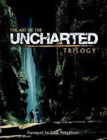 The Art of the Uncharted Trilogy - Naughty Dog Studios