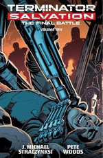 Terminator Salvation : Final Battle : Volume 1 - Pete Woods