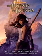 The Legend of Korra: Change Book 3 : Art of the Animated Series - Michael Dante DiMartino