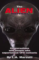 The Alien Interviews : Conversations with People Who Experienced UFO Contacts - L A Marzulli