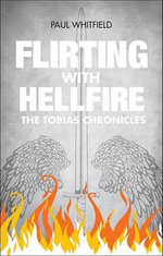 Flirting with Hellfire : The Tobias Chronicles - Paul Whitfield