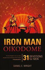 Iron Man Oikodome : 31 Devotions for Men - Daniel E Wright