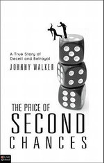 The Price of Second Chances : A True Story of Deceit and Betrayal - Johnny Walker