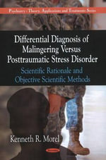 Differential Diagnosis of Malingering Versus Post-Traumatic Stress Disorder : Scientific Rationale & Objective Scientific Methods - Kenneth R. Morel