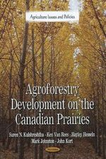 Agroforestry Development on the Canadian Prairies : Australian Soldiers and Their Adversaries in World... - Suren N Kulshreshtha