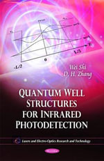 Quantum Well Structures for Infrared Photodetection : Kluwer International Series on Biometrics - Wei Shi