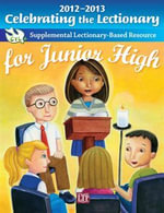 2012 - 2013 Celebrating the Lectionary for Junior High : Supplemental Lectionary-Based Resource - Catherine G Johnson
