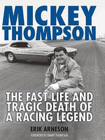Mickey Thompson : The Fast Life and Tragic Death of a Racing Legend - Erik Arneson