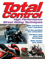 Total Control : High Performance Street Riding Techniques - Lee Parks