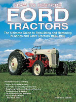 How to Restore Ford Tractors : The Ultimate Guide to Rebuilding and Restoring N-Series and Later Tractors 1939-1962 - Tharran E Gaines