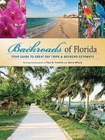 Backroads of Florida : Your Guide to Great Day Trips & Weekend Getaways - Paul M. Franklin