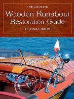 The Complete Wooden Runabout Restoration Guide - Don Danenberg