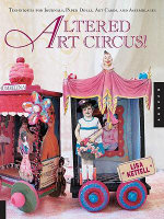 Altered Art Circus : Techniques for Journals, Paper Dolls, Art Cards, and Assemblages - Lisa Kettell