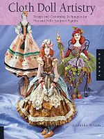 Cloth Doll Artistry : Design and Costuming Techniques for Flat and Fully Sculpted Figures - Barbara Willis